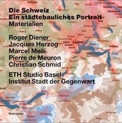 Die Schweiz, ein städtebauliches Portrait - Ed. by ETH Studio Basel - Institut Stadt der Gegenwart