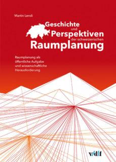 Martin Lendi_Geschichte und Perspektiven der schweizerischen Raumplanung