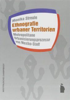 Monika Streule: Ethnografie urbaner Territorien