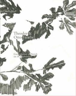 Claudia Moll Theodor Otto Froebel. Gartenkultur in Zürich im 19. Jahrhundert